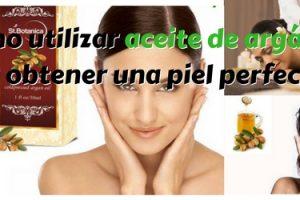 Como utilizar aceite de argán para obtener una piel perfecta
