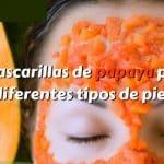 5 mascarillas de papaya para diferentes tipos de piel